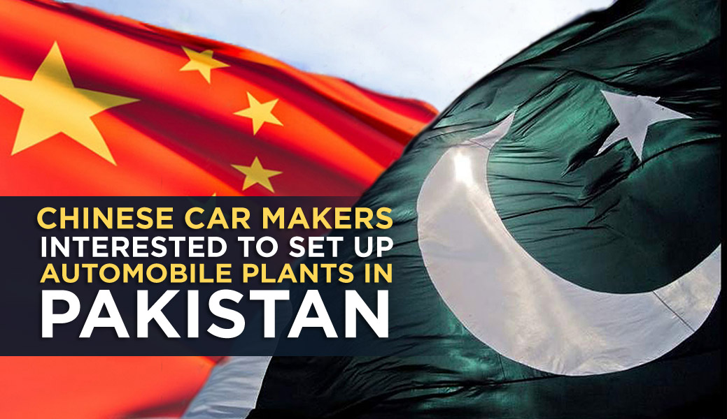 Chinese Interested in Setting Up Automobile Plants in Pakistan 1